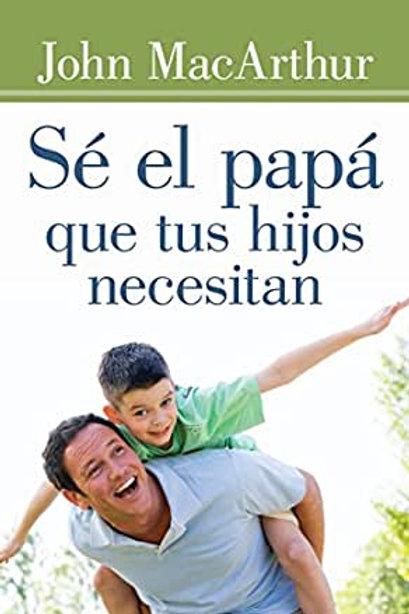 Sé el papá que tus hijos necesitan | John MacArthur