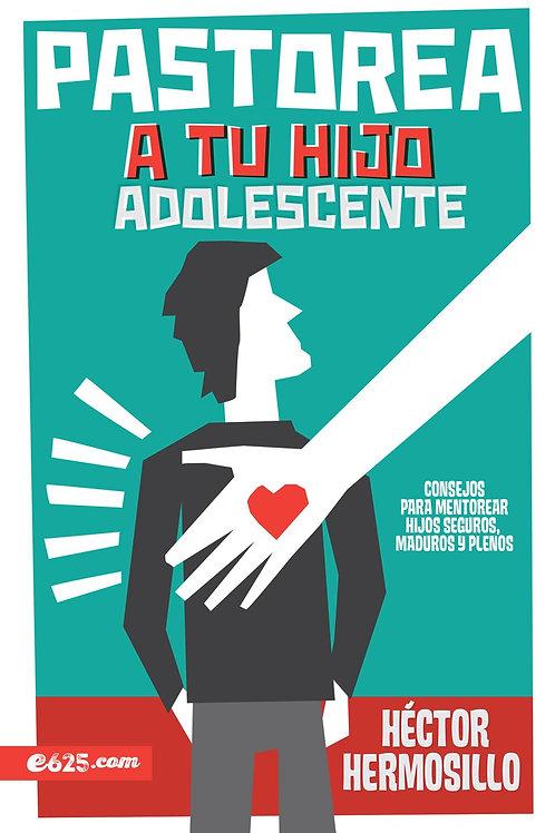 PASTOREA A TU HIJO ADOLESCENTE