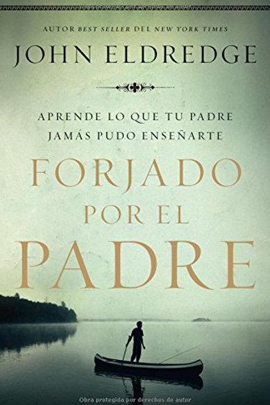 Forjado por el padre | John Eldredge