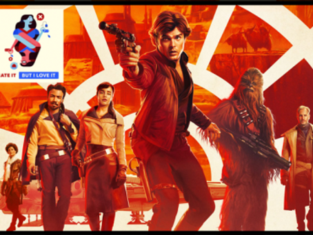 I Hate It But I Love It: Solo A Star Wars Story