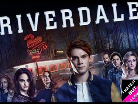 I Hate It But I Love It: Riverdale