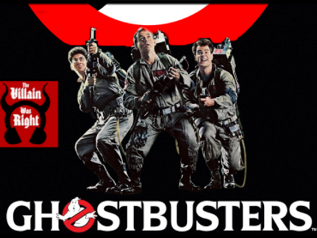 The Villain Was Right: Ghostbusters