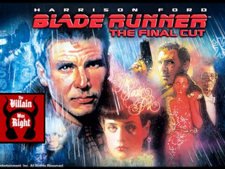 The Villain Was Right: Blade Runner