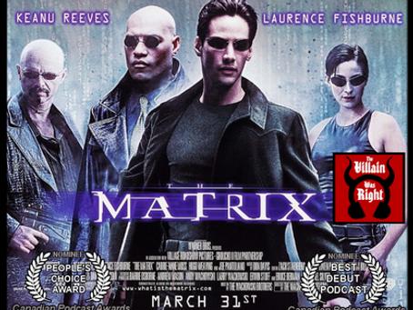 The Villain Was Right: The Matrix
