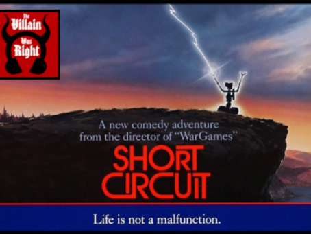 The Villain Was Right: Short Circuit