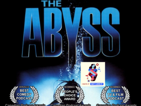 I Hate It But I Love It: The Abyss