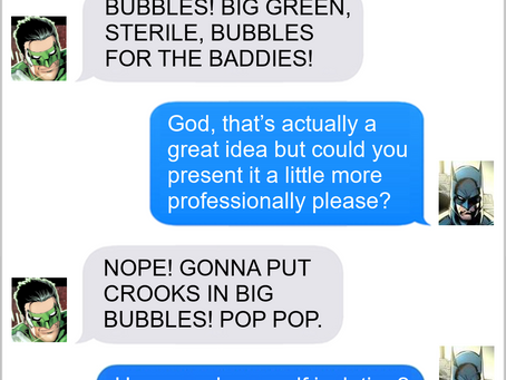 Texts From Superheroes: Burst Your Bubble
