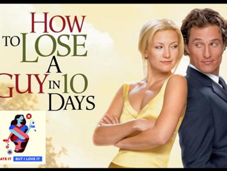 I Hate It But I Love It: How To Lose A Guy In 10 Days