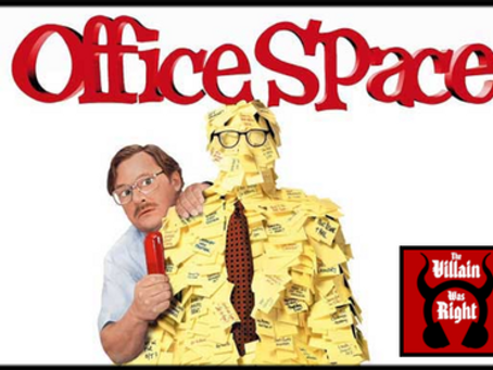 The Villain Was Right: Office Space