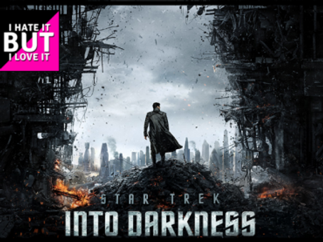 I Hate It But I Love It: Star Trek Into Darkness