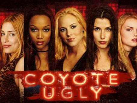 I Hate It But I Love It: Coyote Ugly