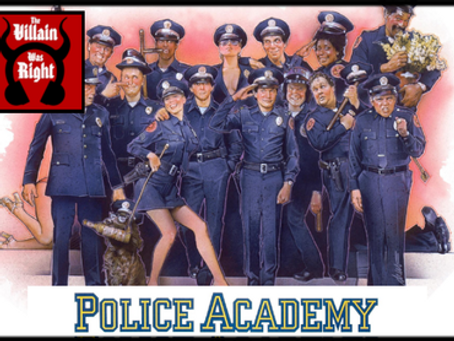 The Villain Was Right: Police Academy