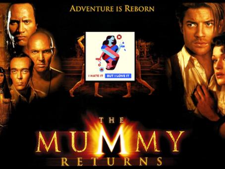 I Hate It But I Love It: The Mummy Returns