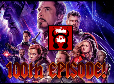 The Villain Was Right: Avengers Endgame (100th Episode!)