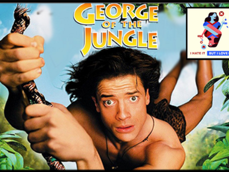 I Hate It But I Love It: George of the Jungle