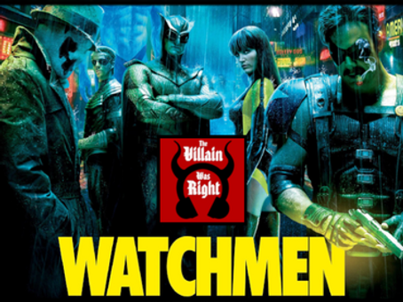 The Villain Was Right: Watchmen