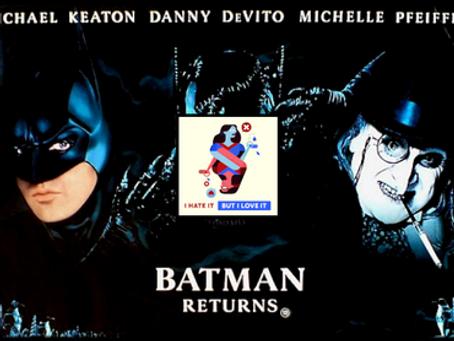 I Hate It But I Love It: Batman Returns