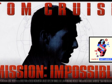 I Hate It But I Love It: Mission: Impossible