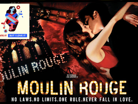 I Hate It But I Love It: Moulin Rouge