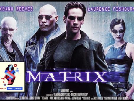 I Hate It But I Love It: The Matrix