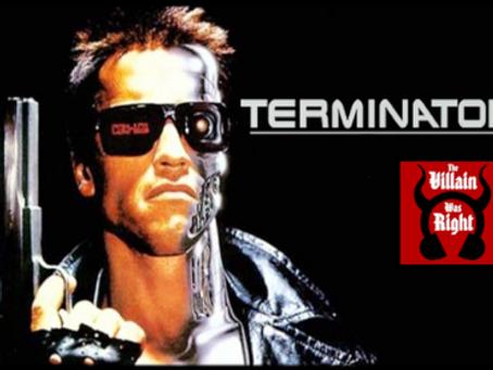 The Villain Was Right: Terminator