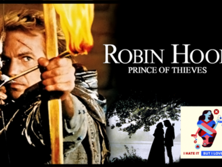 I Hate It But I Love It: Robin Hood Prince Of Thieves