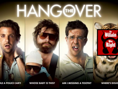 The Villain Was Right: The Hangover