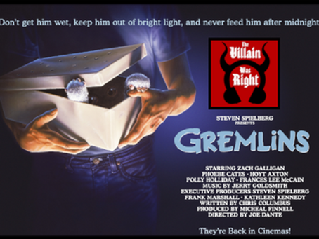 The Villain Was Right: Gremlins