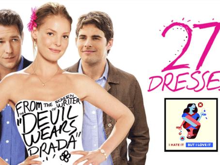 I Hate It But I Love It: 27 Dresses
