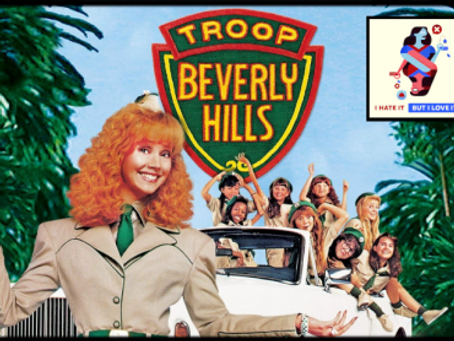 I Hate It But I Love It: Troop Beverly Hills