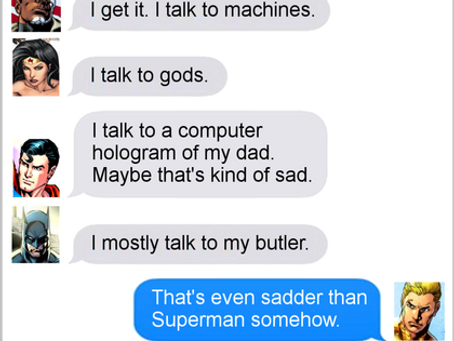Texts From Superheroes: Water For That Burn