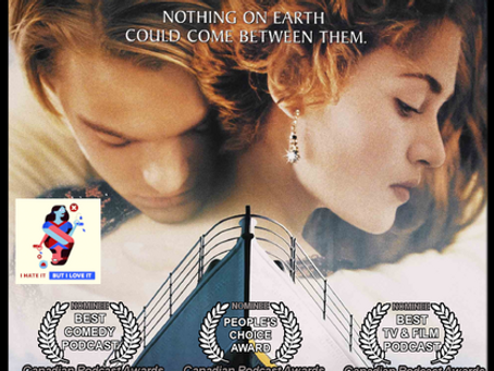 I Hate It But I Love It: Titanic