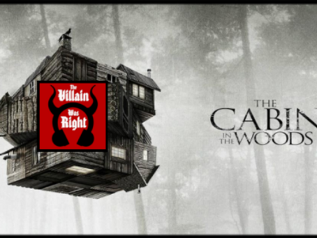The Villain Was Right: Cabin In The Woods