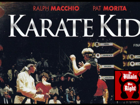 The Villain Was Right: The Karate Kid