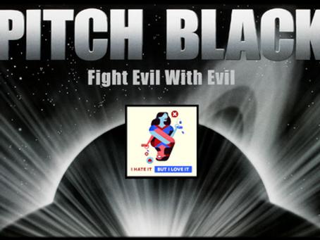 I Hate It But I Love It: Pitch Black