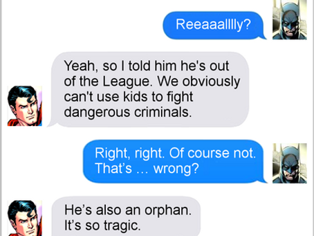 Texts From Superheroes: Orphans, His One Weakness