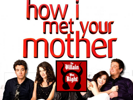 The Villain Was Right: How I Met Your Mother