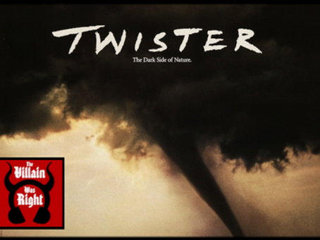 The Villain Was Right: Twister