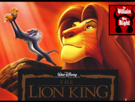 The Villain Was Right: The Lion King