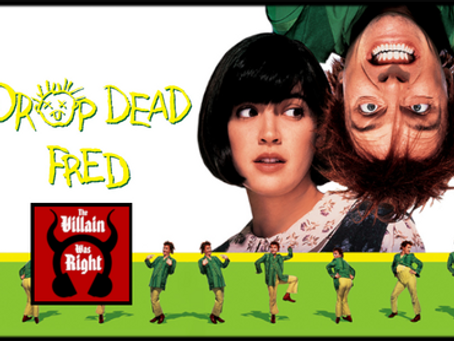 The Villain Was Right: Drop Dead Fred