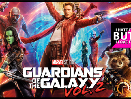 I Hate It But I Love It: Guardians of the Galaxy Vol. 2
