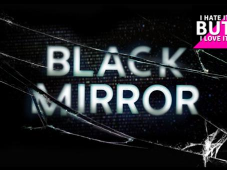 I Hate It But I Love It: Black Mirror