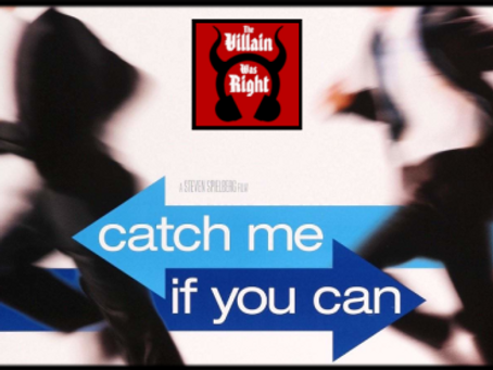 The Villain Was Right: Catch Me If You Can