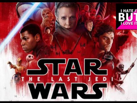 I Hate It But I Love It: Star Wars The Last Jedi