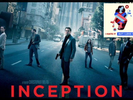 I Hate It But I Love It: Inception