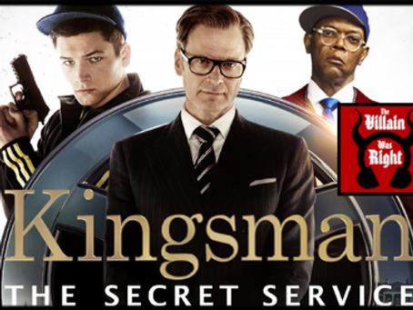The Villain Was Right: Kingsman 1 & 2
