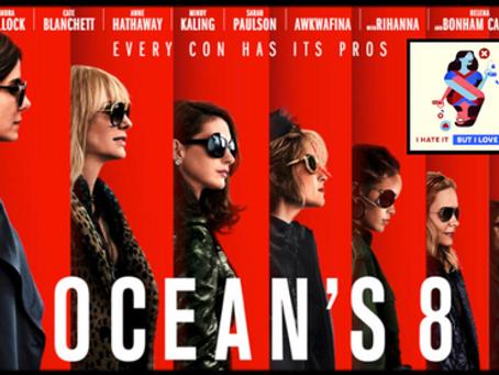 I Hate It But I Love It: Ocean's 8