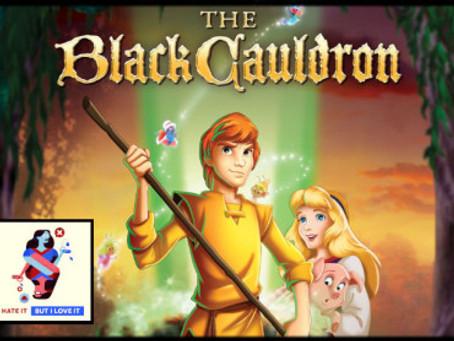 I Hate It But I Love It: The Black Cauldron