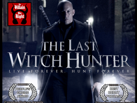 The Villain Was Right: The Last Witch Hunter