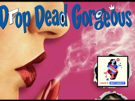 I Hate It But I Love It: Drop Dead Gorgeous